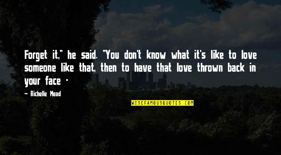 """Forget Someone You Love Quotes By Richelle Mead: Forget it,"""" he said. """"You don't know what"""