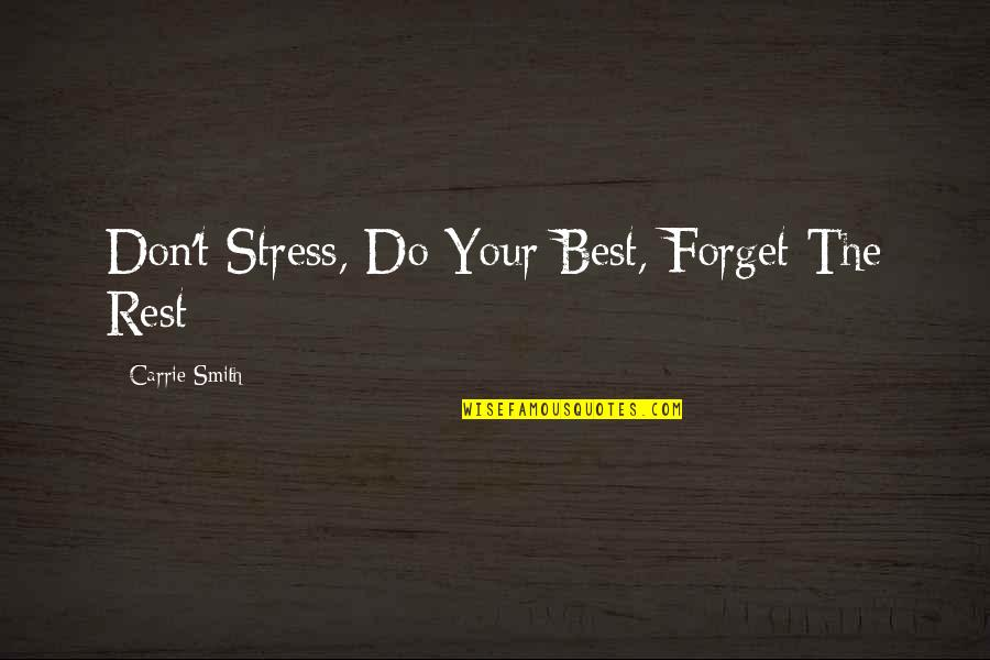 Forget The Rest Quotes By Carrie Smith: Don't Stress, Do Your Best, Forget The Rest