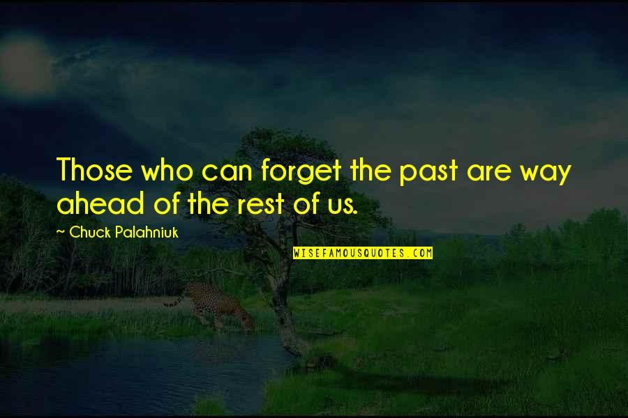 Forget The Rest Quotes By Chuck Palahniuk: Those who can forget the past are way