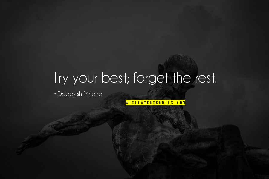 Forget The Rest Quotes By Debasish Mridha: Try your best; forget the rest.