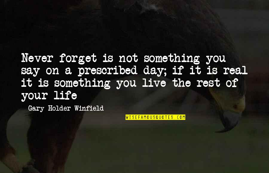 Forget The Rest Quotes By Gary Holder-Winfield: Never forget is not something you say on