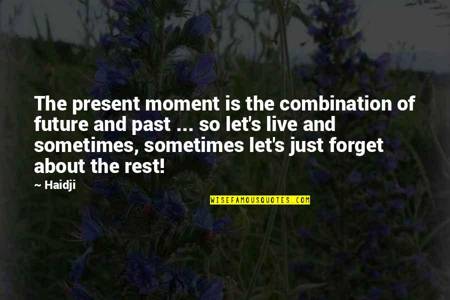 Forget The Rest Quotes By Haidji: The present moment is the combination of future