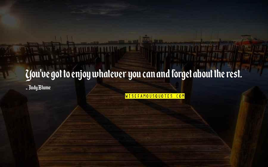 Forget The Rest Quotes By Judy Blume: You've got to enjoy whatever you can and