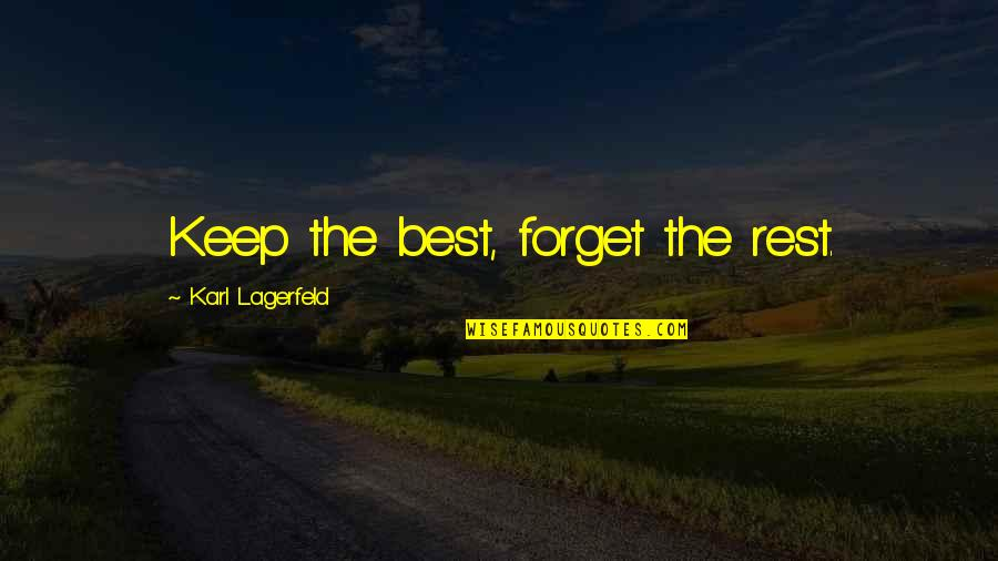 Forget The Rest Quotes By Karl Lagerfeld: Keep the best, forget the rest.