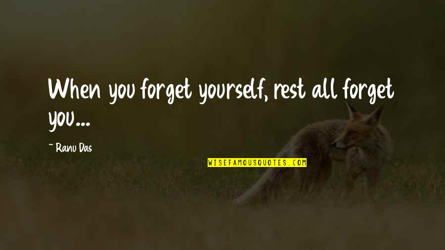 Forget The Rest Quotes By Ranu Das: When you forget yourself, rest all forget you...