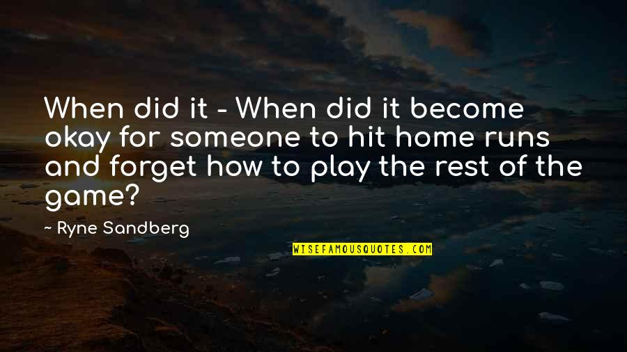 Forget The Rest Quotes By Ryne Sandberg: When did it - When did it become