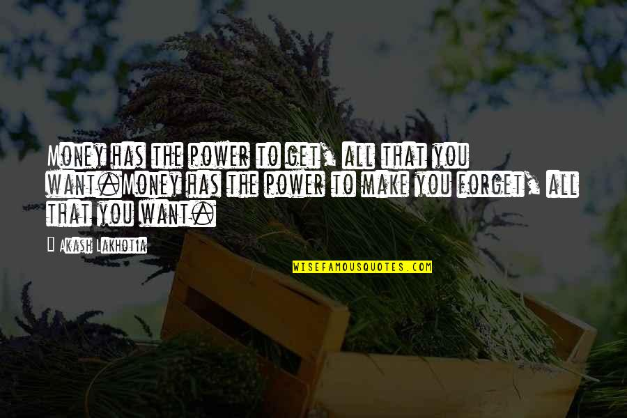 Forget You All Quotes By Akash Lakhotia: Money has the power to get, all that
