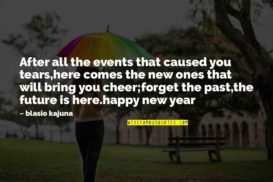 Forget You All Quotes By Blasio Kajuna: After all the events that caused you tears,here
