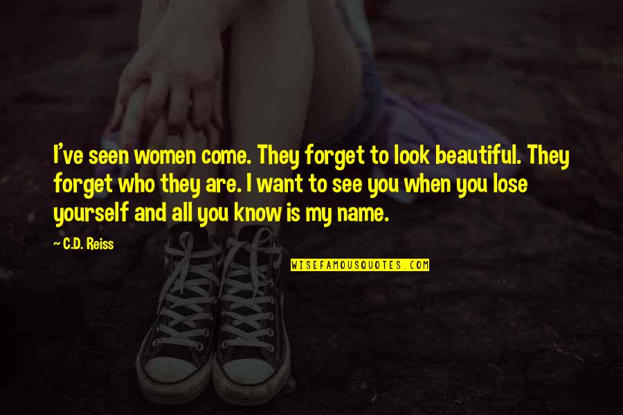 Forget You All Quotes By C.D. Reiss: I've seen women come. They forget to look
