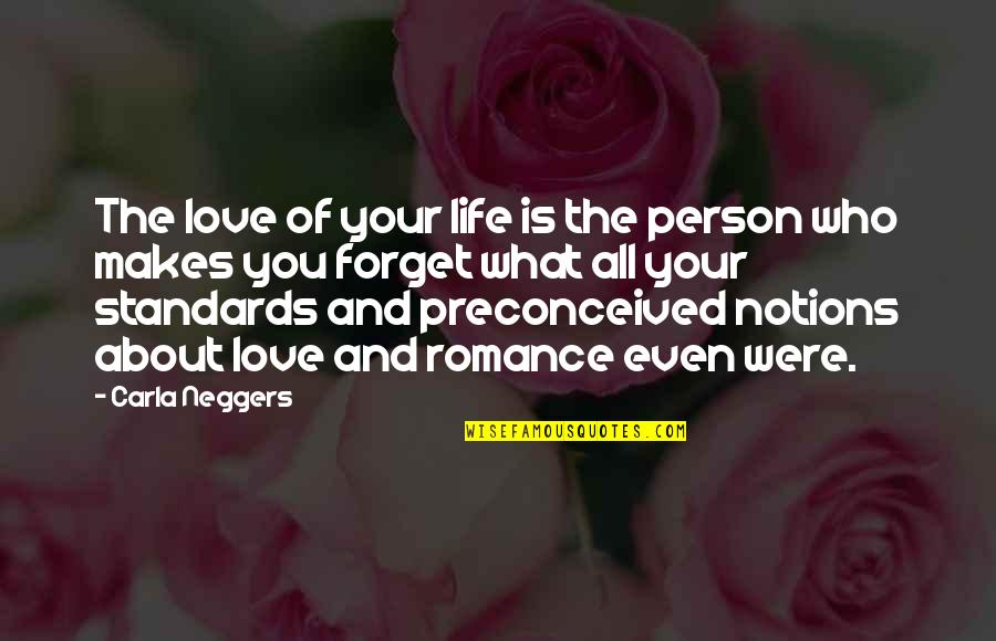 Forget You All Quotes By Carla Neggers: The love of your life is the person