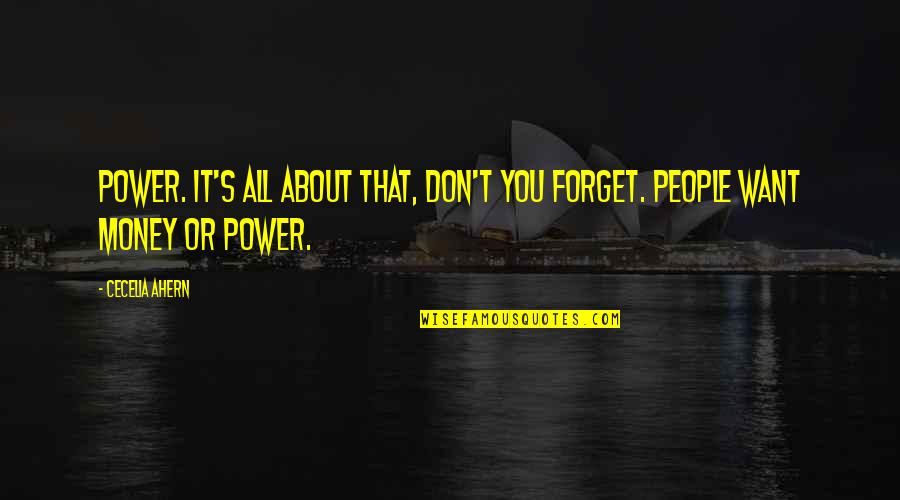 Forget You All Quotes By Cecelia Ahern: Power. It's all about that, don't you forget.