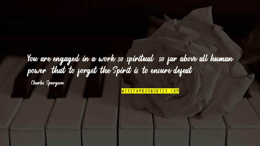 Forget You All Quotes By Charles Spurgeon: You are engaged in a work so spiritual,
