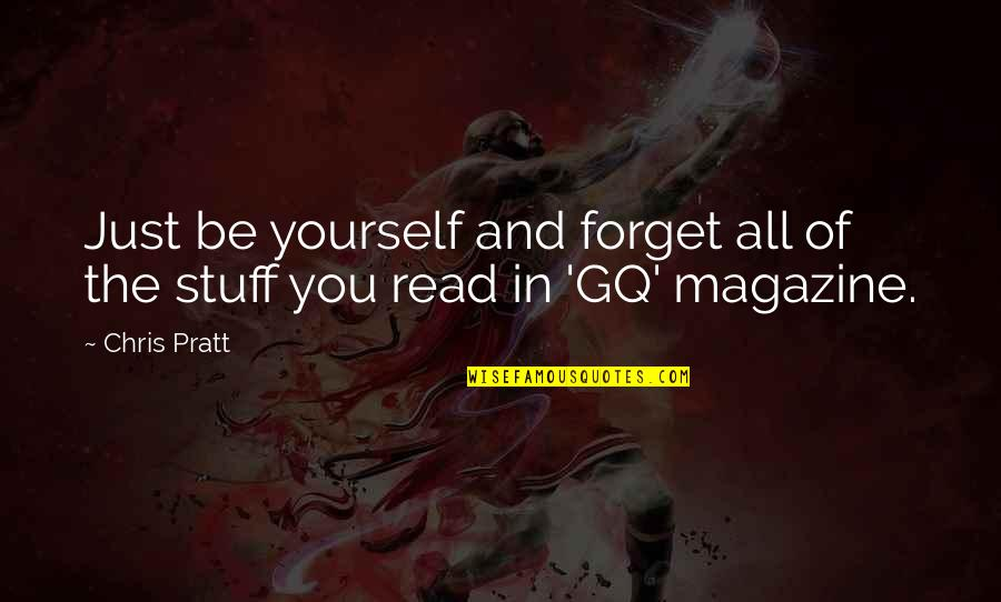 Forget You All Quotes By Chris Pratt: Just be yourself and forget all of the