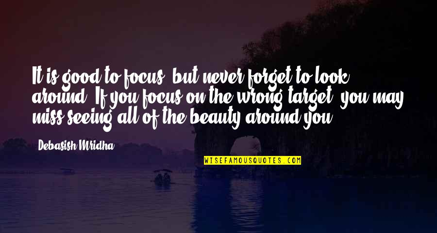 Forget You All Quotes By Debasish Mridha: It is good to focus, but never forget