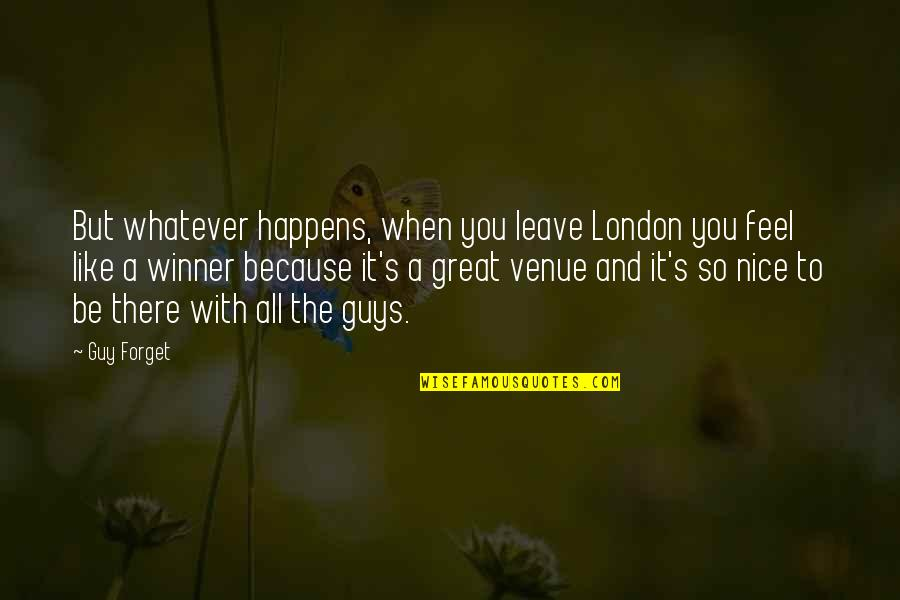 Forget You All Quotes By Guy Forget: But whatever happens, when you leave London you