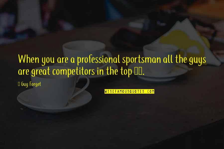 Forget You All Quotes By Guy Forget: When you are a professional sportsman all the