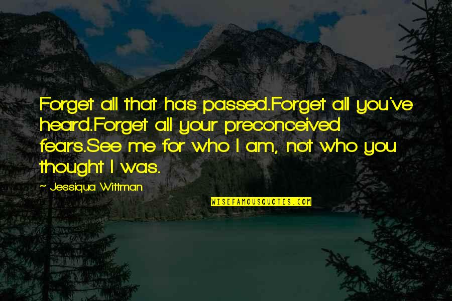 Forget You All Quotes By Jessiqua Wittman: Forget all that has passed.Forget all you've heard.Forget
