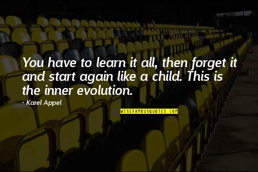Forget You All Quotes By Karel Appel: You have to learn it all, then forget