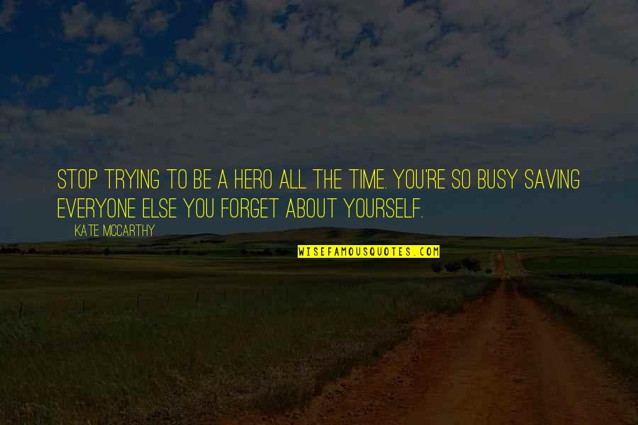 Forget You All Quotes By Kate McCarthy: Stop trying to be a hero all the