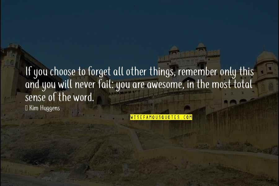 Forget You All Quotes By Kim Huggens: If you choose to forget all other things,
