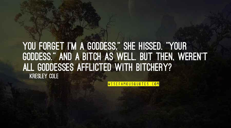 """Forget You All Quotes By Kresley Cole: You forget I'm a goddess,"""" she hissed. """"Your"""