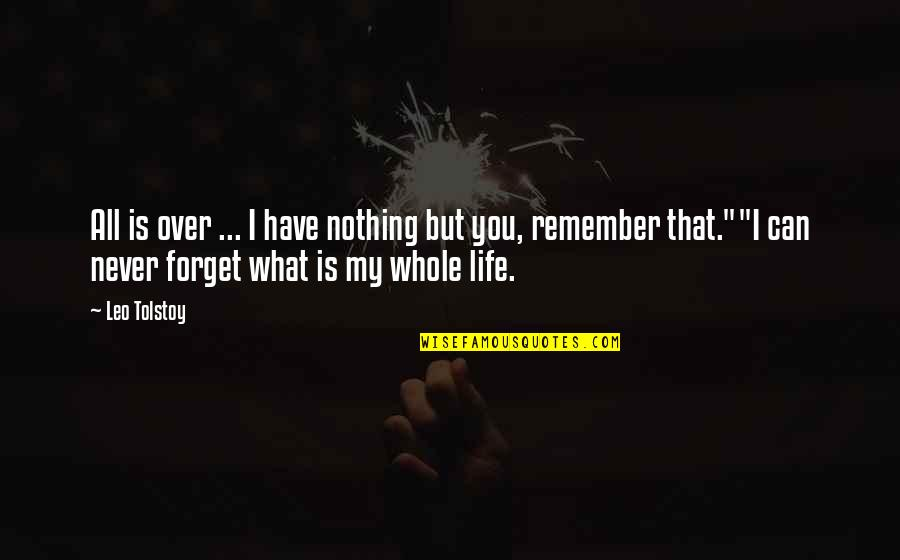 Forget You All Quotes By Leo Tolstoy: All is over ... I have nothing but