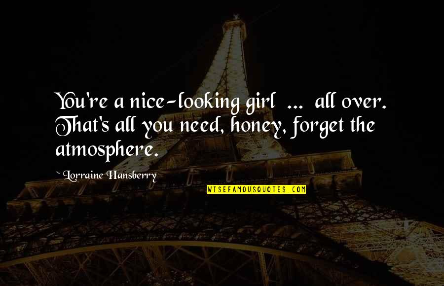 Forget You All Quotes By Lorraine Hansberry: You're a nice-looking girl ... all over. That's