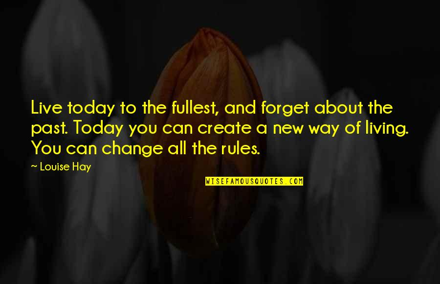 Forget You All Quotes By Louise Hay: Live today to the fullest, and forget about