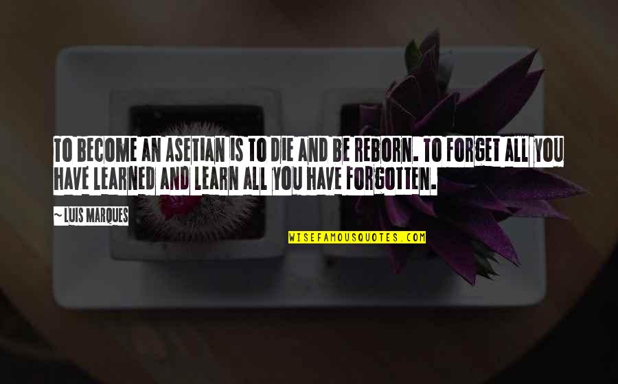 Forget You All Quotes By Luis Marques: To become an Asetian is to die and