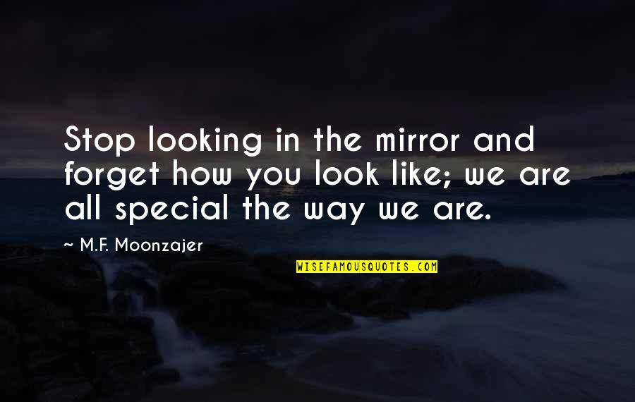 Forget You All Quotes By M.F. Moonzajer: Stop looking in the mirror and forget how
