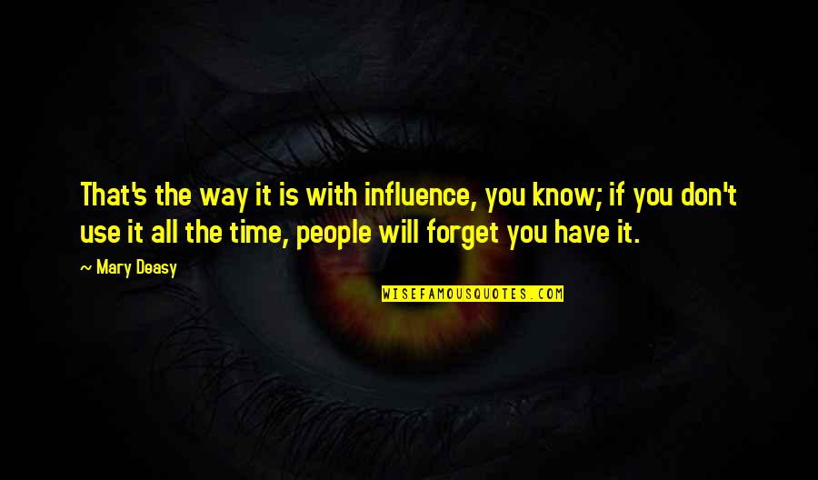 Forget You All Quotes By Mary Deasy: That's the way it is with influence, you