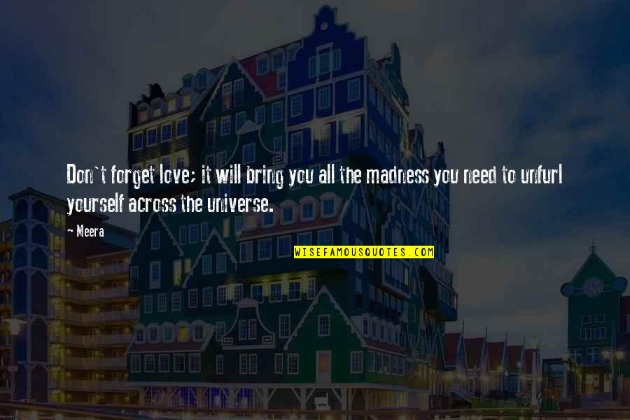 Forget You All Quotes By Meera: Don't forget love; it will bring you all