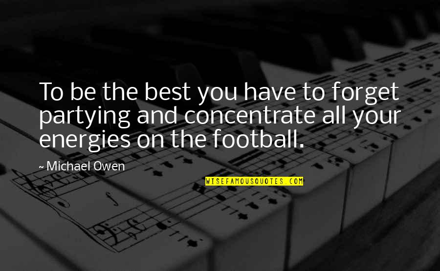 Forget You All Quotes By Michael Owen: To be the best you have to forget