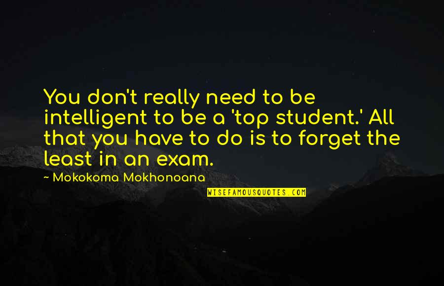 Forget You All Quotes By Mokokoma Mokhonoana: You don't really need to be intelligent to