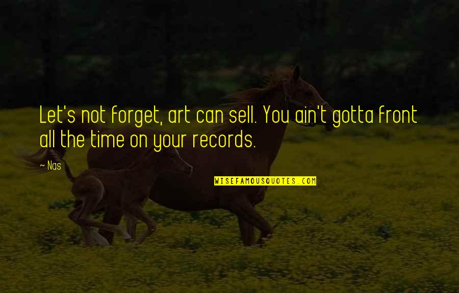 Forget You All Quotes By Nas: Let's not forget, art can sell. You ain't