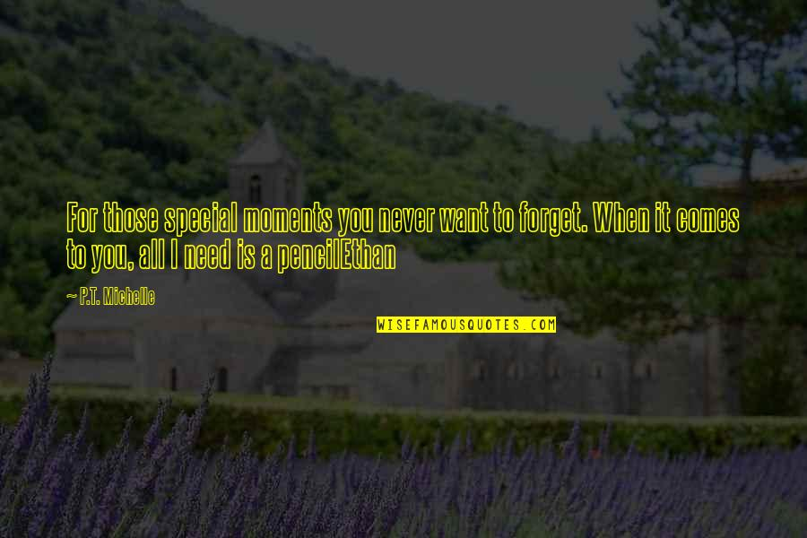 Forget You All Quotes By P.T. Michelle: For those special moments you never want to