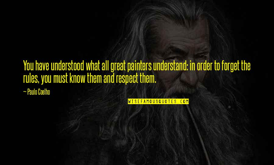 Forget You All Quotes By Paulo Coelho: You have understood what all great painters understand: