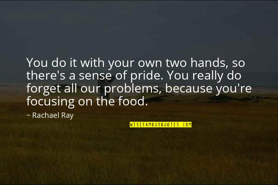 Forget You All Quotes By Rachael Ray: You do it with your own two hands,