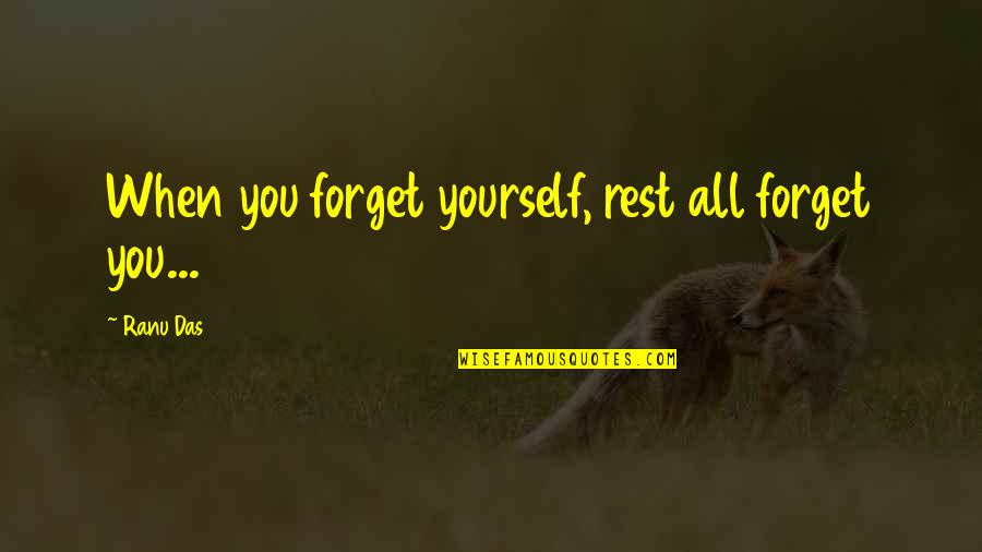Forget You All Quotes By Ranu Das: When you forget yourself, rest all forget you...