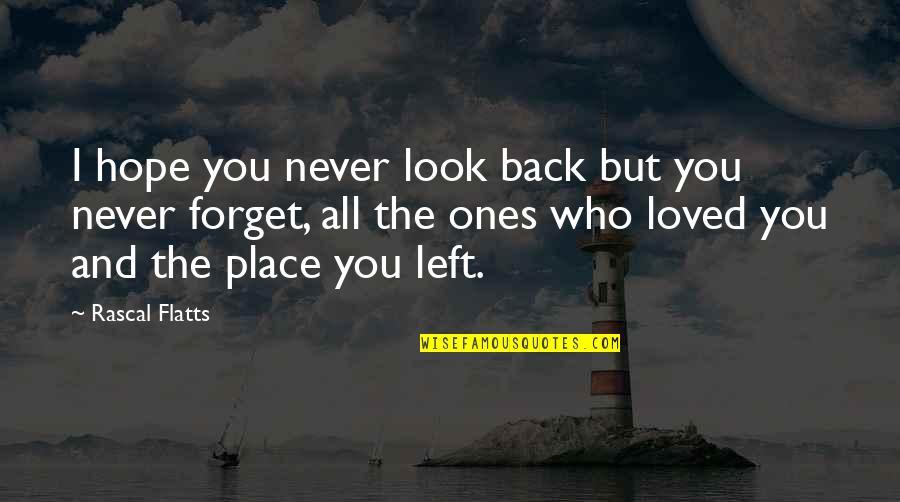 Forget You All Quotes By Rascal Flatts: I hope you never look back but you