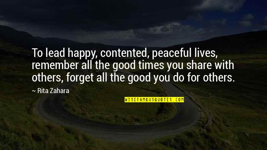 Forget You All Quotes By Rita Zahara: To lead happy, contented, peaceful lives, remember all
