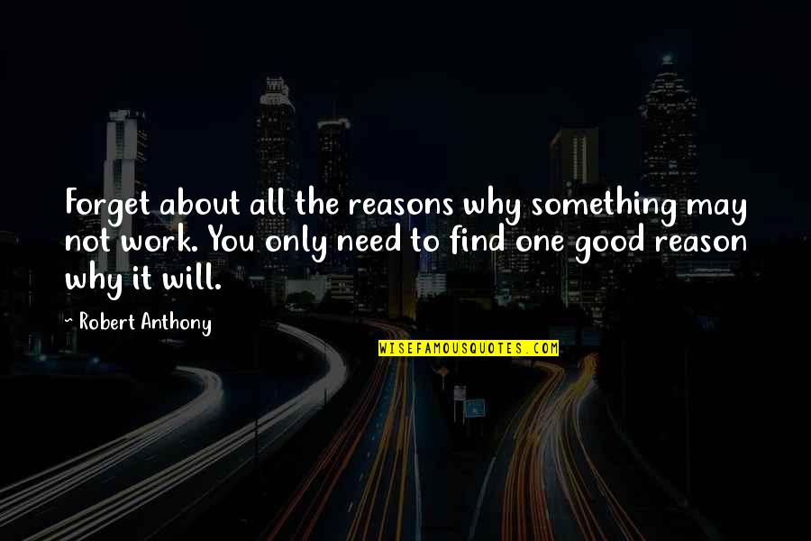 Forget You All Quotes By Robert Anthony: Forget about all the reasons why something may
