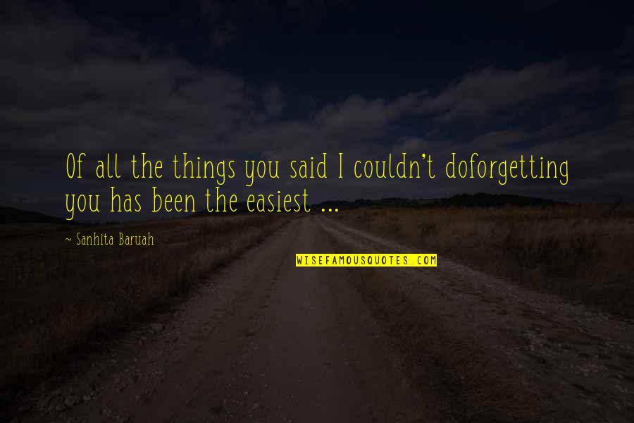 Forget You All Quotes By Sanhita Baruah: Of all the things you said I couldn't