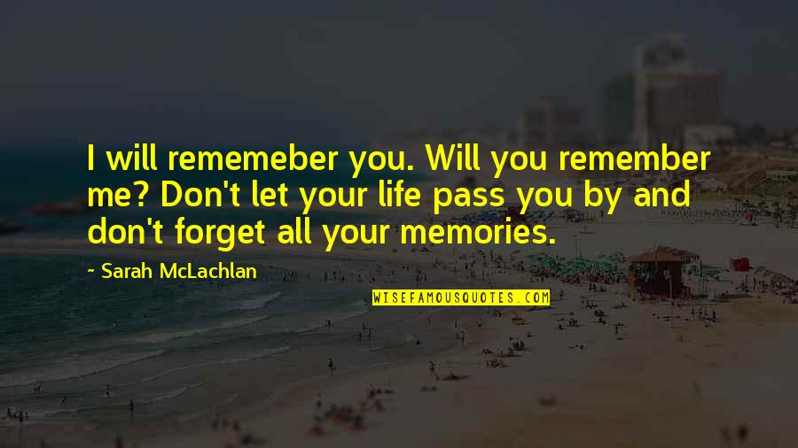 Forget You All Quotes By Sarah McLachlan: I will rememeber you. Will you remember me?