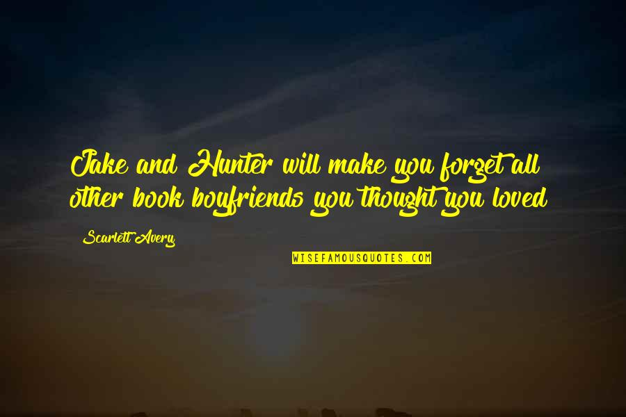 Forget You All Quotes By Scarlett Avery: Jake and Hunter will make you forget all