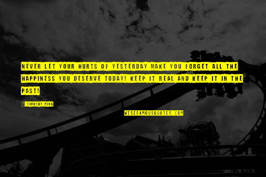 Forget You All Quotes By Timothy Pina: NEVER let your hurts of yesterday make you