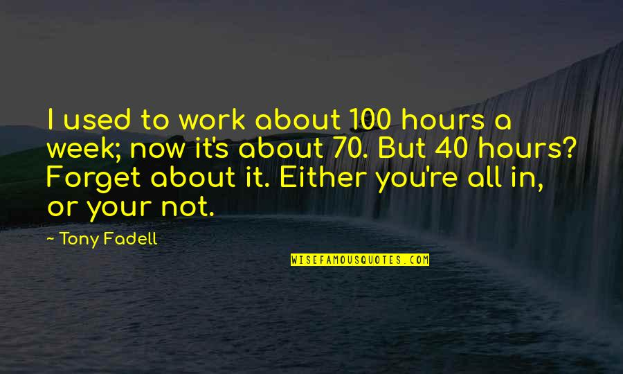 Forget You All Quotes By Tony Fadell: I used to work about 100 hours a