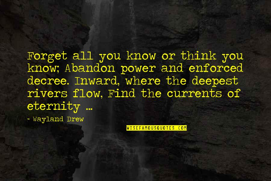 Forget You All Quotes By Wayland Drew: Forget all you know or think you know;