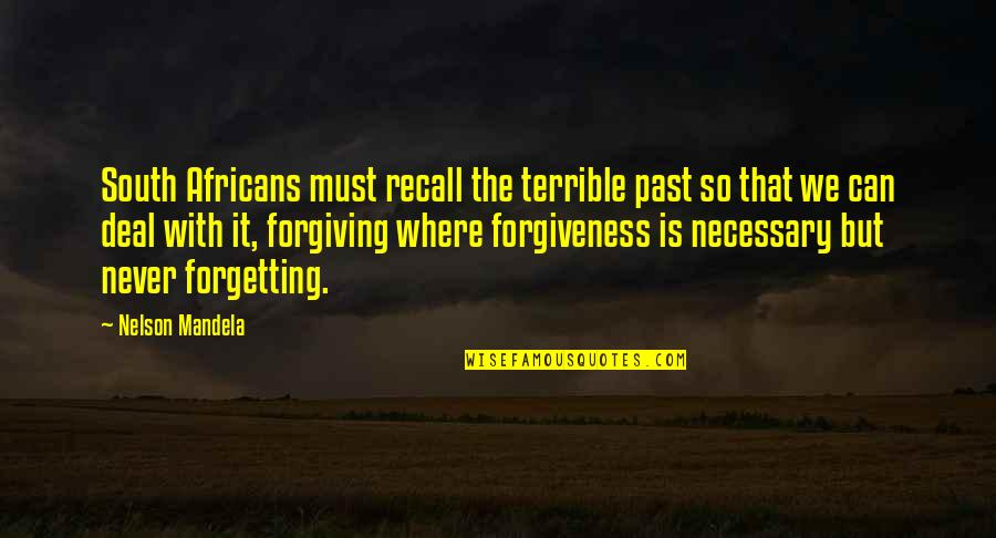 Forgetting The Past And Forgiving Quotes By Nelson Mandela: South Africans must recall the terrible past so