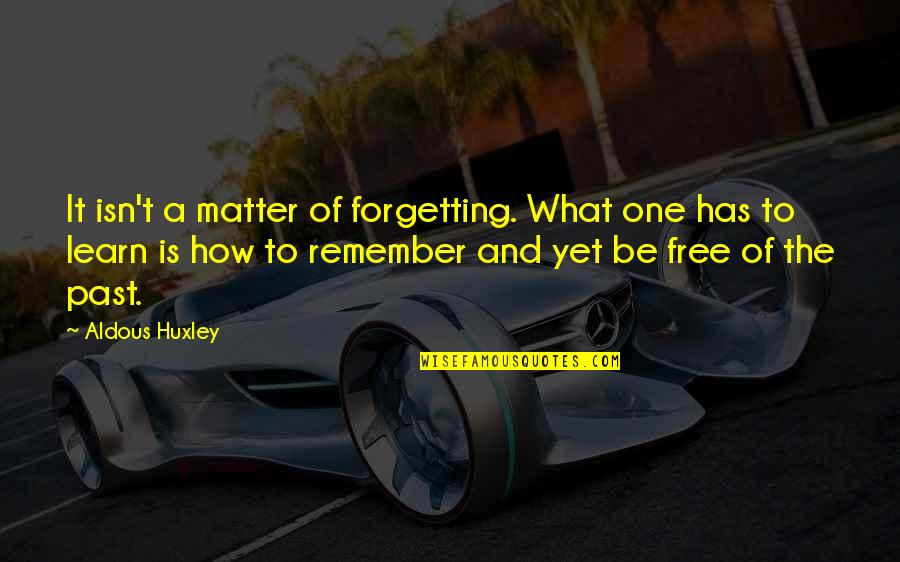 Forgetting The Past Quotes By Aldous Huxley: It isn't a matter of forgetting. What one
